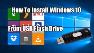 How To Install Windows 10 From USB Flash Drive For You