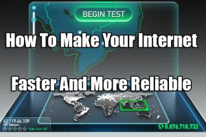 How To Make Your Internet Faster And More Reliable